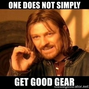 Does not simply walk into mordor Boromir  - One does not simply Get good gear