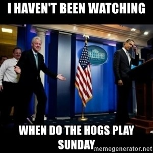 Inappropriate Timing Bill Clinton - I haven't been watching When do the hogs play sunday