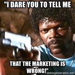 "Pulp Fiction - ""i dare you to tell me that the marketing is wrong!"""