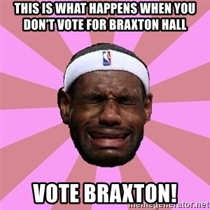 LeBron James - This is what happens when you don't vote for Braxton Hall Vote Braxton!