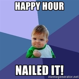 Success Kid - Happy hour Nailed it!