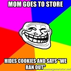 """Trollface - mom goes to store hides cookies and says """"we ran out"""""""