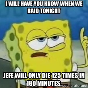 Tough Spongebob - i will have you know when we raid tonight jefe will only die 125 times in 180 minutes.