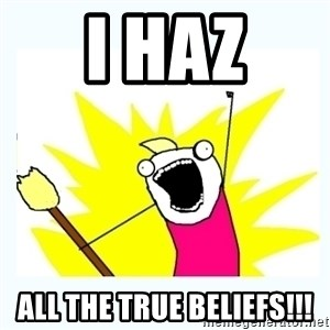 All the things - I haz all the true beliefs!!!