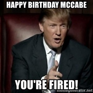 Donald Trump - Happy Birthday McCabe You're fired!