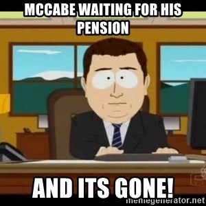 Aand Its Gone - McCabe waiting for his pension And Its Gone!