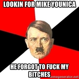 Advice Hitler - Lookin for Mike Younica He forgot to fuck my bitches