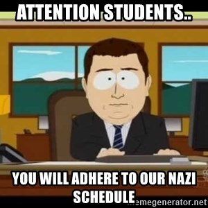south park aand it's gone - attention students.. you will adhere to our Nazi schedule