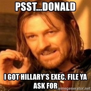ODN - psst...Donald I got hillary's exec. file ya ask for