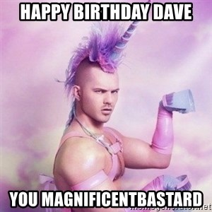 Unicorn man  - Happy birthday dave You magnificentbastard