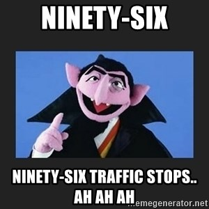 The Count from Sesame Street - Ninety-six Ninety-six traffic stops.. ah ah ah