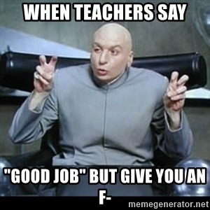 "dr. evil quotation marks - When teachers say ""Good Job"" But give you an F-"