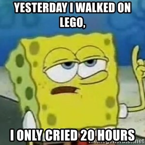 Tough Spongebob - Yesterday i walked on lego, I only cried 20 hours