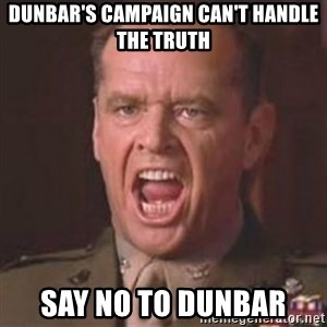 Jack Nicholson - You can't handle the truth! - Dunbar's campaign can't handle the truth say no to dunbar