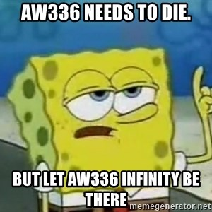Tough Spongebob - Aw336 needs to die. But let aw336 infinity be there