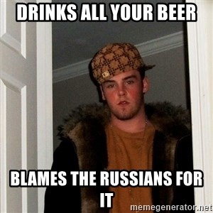Scumbag Steve - drinks all your beer blames the Russians for it