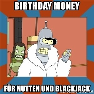 Blackjack and hookers bender - Birthday Money für Nutten und Blackjack