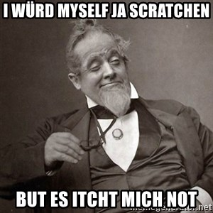 1889 [10] guy - I würd myself ja scratchen But es itcht mich not