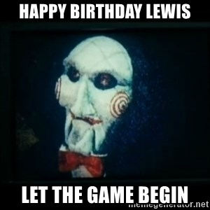 SAW - I wanna play a game - Happy Birthday Lewis Let the game begin