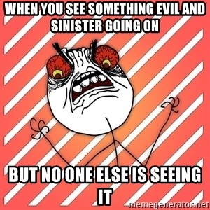 iHate - When you see something evil and sinister going on but no one else is seeing it
