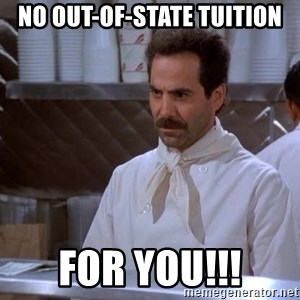 soup nazi - No out-of-state tuition for you!!!