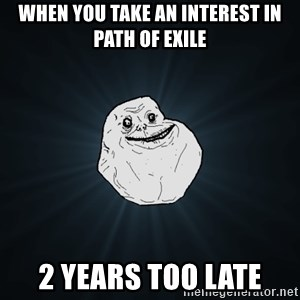 Forever Alone - When you take an interest in Path of Exile 2 Years too late
