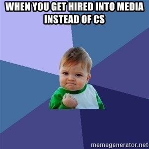Success Kid - When you get hired into Media instead of CS