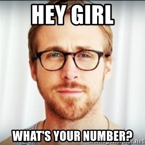 Ryan Gosling Hey Girl 3 - hey girl what's your number?