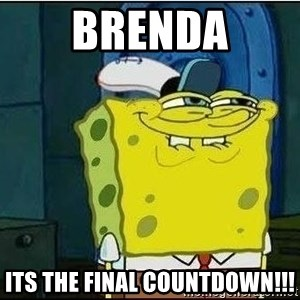 Spongebob Face - brenda its the final countdown!!!
