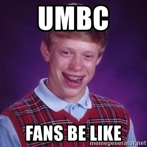 Bad Luck Brian - UMBC  FANS BE LIKE