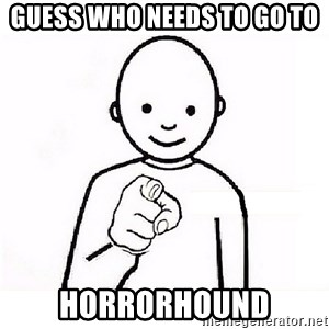 GUESS WHO YOU - guess who needs to go to horrorhound
