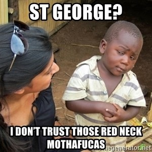 Skeptical 3rd World Kid - St George? I don't trust those red neck mothafucas
