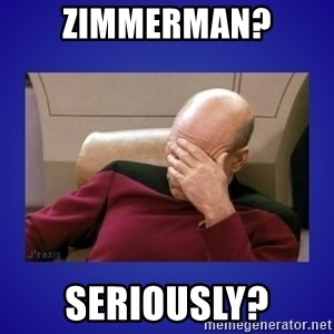 Picard facepalm  - zimmerman? seriously?