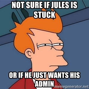 Futurama Fry - Not sure if Jules is stuck  Or if he just wants his admin