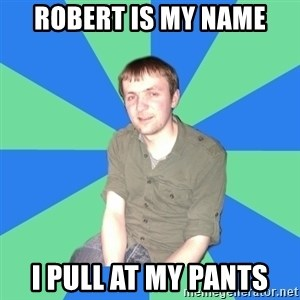 Muscles For Bones - Robert is my Name I pull at my Pants