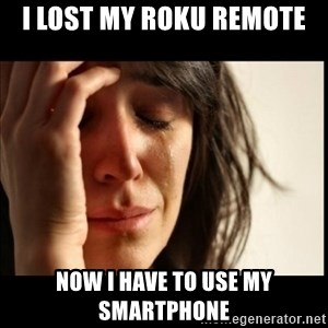 First World Problems - I lost my Roku remote Now I have to use my smartphone
