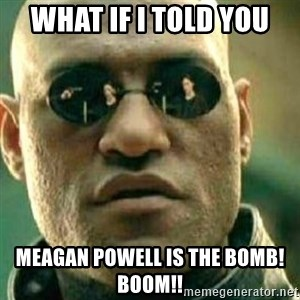What If I Told You - What If I told you  Meagan Powell is the bomb!  Boom!!