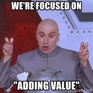 "Dr. Evil Air Quotes - We're focused on ""adding value"""