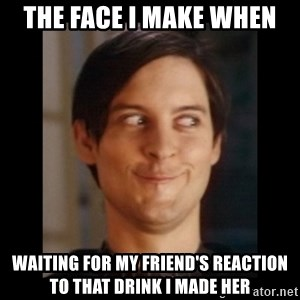 Toby Maguire trollface - The face I make when Waiting for my friend's reaction to that drink I made her