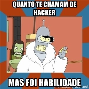 Blackjack and hookers bender - Quanto te chamam de hacker mas foi habilidade