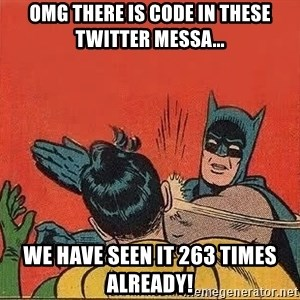 batman slap robin - Omg there is code in these Twitter messa... We have seen it 263 times already!