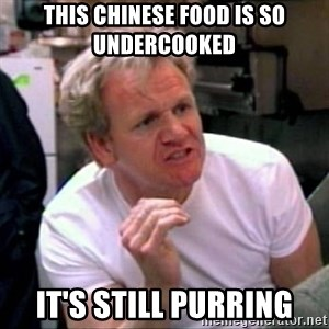 Gordon Ramsay - This Chinese food is so undercooked it's still purring