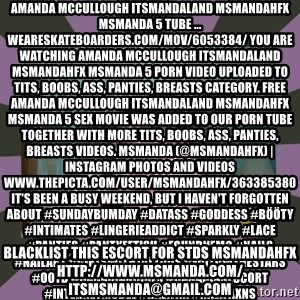 ugly girl - Amanda Mccullough ItsMandaland msmandahfx msmanda 5 tube ... weareskateboarders.com/mov/6053384/ You are watching Amanda Mccullough ItsMandaland msmandahfx msmanda 5 porn video uploaded to tits, boobs, ass, panties, breasts category. Free Amanda Mccullough ItsMandaland msmandahfx msmanda 5 sex movie was added to our porn tube together with more tits, boobs, ass, panties, breasts videos. MsManda (@msmandahfx) | Instagram photos and videos www.thepicta.com/user/msmandahfx/363385380 It's been a busy weekend, but I haven't forgotten about #SundayBumday #DatAss #Goddess #bööty #Intimates #LingerieAddict #Sparkly #Lace #Panties #PantyFetish #FoundNemo #Nails #NailArt #GirlsWithTattoos #FollowTheStars #OOTD #CanadianGirls #CanadianEscort #InternetModel #Halifax #HalifaxNS blacklist this escort for stds msmandahfx http://www.msmanda.com/ itsmsmanda@gmail.com
