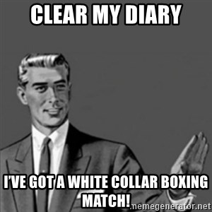 Correction Guy - Clear my diary I've got a White Collar Boxing Match!