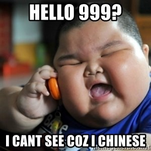 fat chinese kid - Hello 999? i cant see coz i chinese