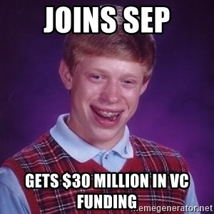 Bad Luck Brian - Joins SEP Gets $30 Million in VC Funding