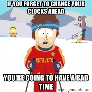 South Park Ski Teacher - if you forget to change your clocks ahead you're going to have a bad time