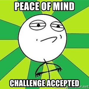 Challenge Accepted 2 - Peace of Mind Challenge accepted