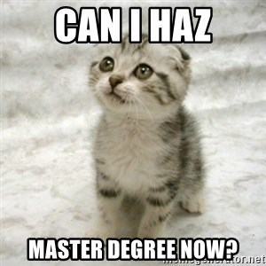Can haz cat - Can I haz Master degree now?