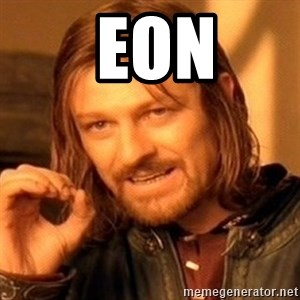 One Does Not Simply - EOn